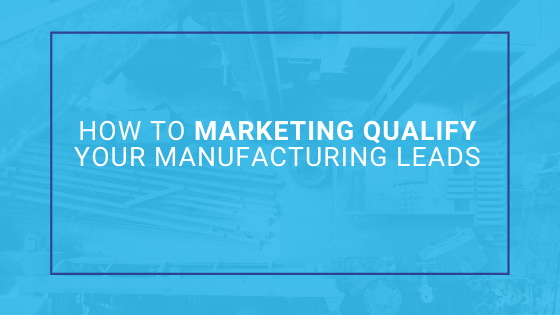 qualify manufacturing leads