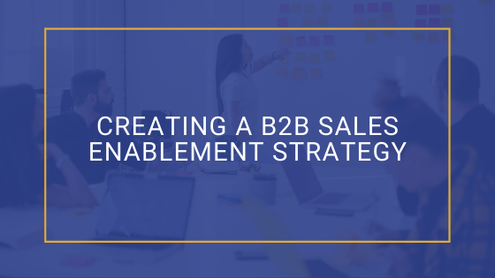 Creating a B2B Sales Enablement Strategy