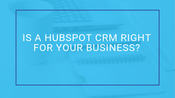 Is a HubSpot CRM Right