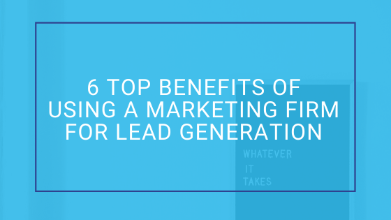 Benefits of Using a Marketing Firm for Lead Generation