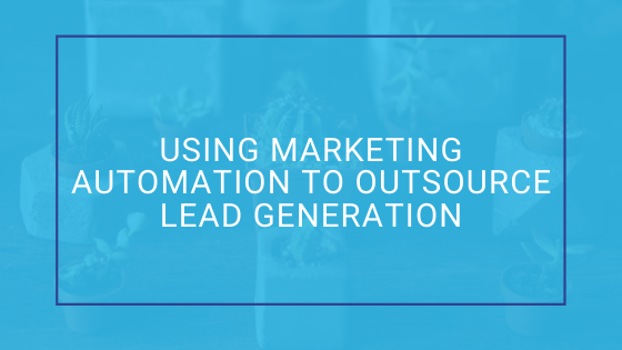 Marketing Automation to Outsource Lead Generation