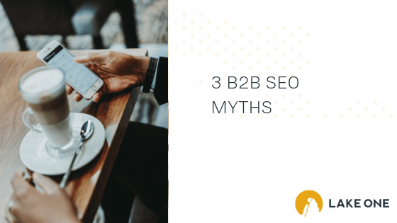 B2B SEO Myths